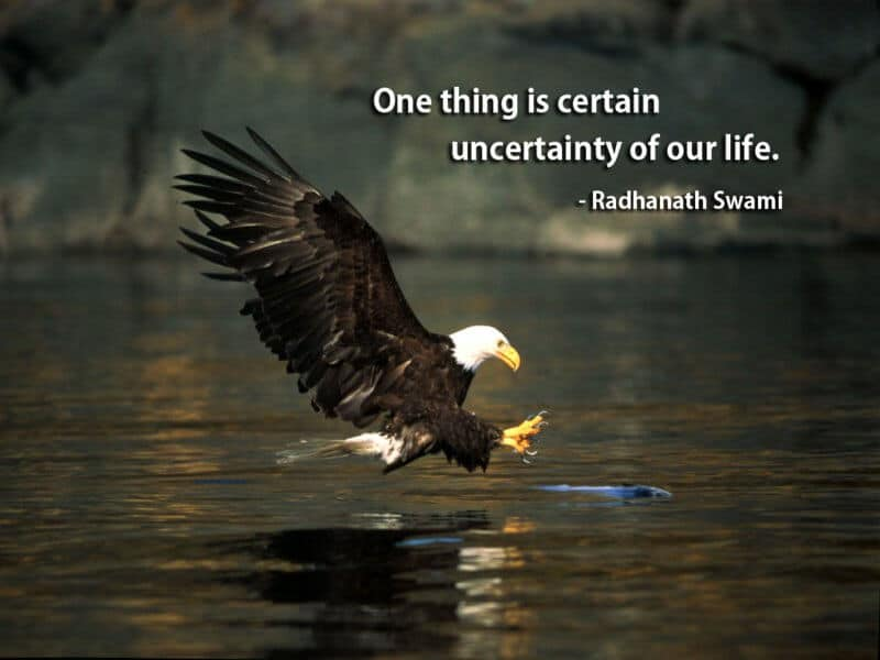 one-thing-is-certain-uncertainty-of-our-life-radhanath-swami-nature-quote
